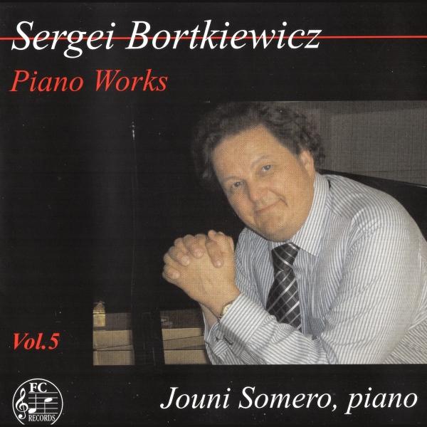 Sergei Bortkiewicz - Piano Works 5